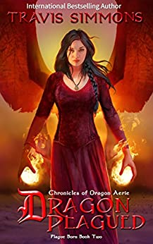 Dragon Plagued: Chronicles of Dragon Aerie Young Adult Fantasy Fiction (Plague Born Book 2) by [Simmons, Travis]