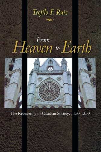 Download From Heaven to Earth: The Reordering of Castilian Society, 1150-1350 ebook
