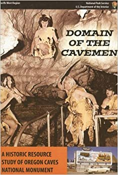 Domain of the Caveman: A Historic Resource Study of Oregon Caves National Monument
