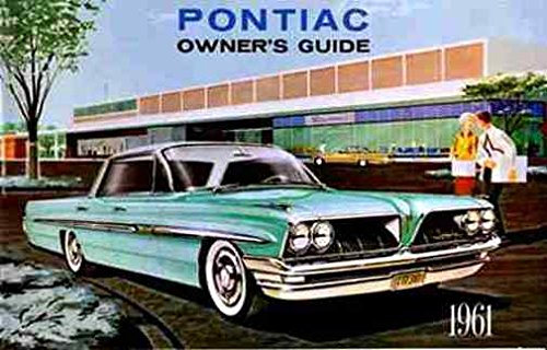 1961 PONTIAC FACTORY OWNERS INSTRUCTION & OPERATING MANUAL - USERS GUIDE - INCLUDES: Catalina, Ventura, Star Chief, Bonneville, Convertibles and Station Wagons