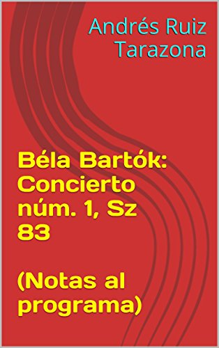 Descargar Libro Béla Bartók: Concierto Núm. 1, Sz 83 Andrés Ruiz Tarazona