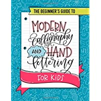 The Beginner's Guide to Modern Calligraphy and Hand Lettering for Kids: A Fun Activity Workbook with Step-by-Step…