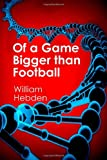 Of a Game Bigger Than Football, William Hebden, 1478349301