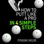 How to Putt Like a Pro in 4 Simple Steps | Frank Muir