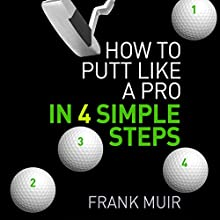 How to Putt Like a Pro in 4 Simple Steps Audiobook by Frank Muir Narrated by Nick McArdle