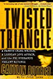 Book Cover for Twisted Triangle: A Famous Crime Writer, a Lesbian Love Affair, and the FBI Husband's Violent Revenge