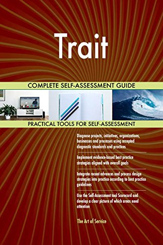 Trait All-Inclusive Self-Assessment - More than 720 Success Criteria, Instant Visual Insights, Comprehensive Spreadsheet Dashboard, Auto-Prioritized for Quick Results