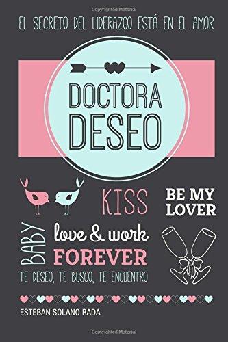 Descargar Libro Doctora Deseo: El Secreto Del Liderazgo Está En El Amor. Esteban Solano Rada