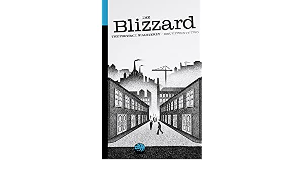 Amazon.com: The Blizzard - The Football Quarterly: Issue Twenty Two eBook: Jonathan Wilson, Stuart Roy Clarke, Paul Brown, Michael Yokhin, Shaul Adar, ...