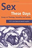 Sex These Days : Essays on Theology, Sexuality and Society, Loughlin, Gerard, 1850758042