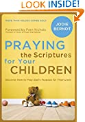 #10: Praying the Scriptures for Your Children: Discover How to Pray God's Purpose for Their Lives