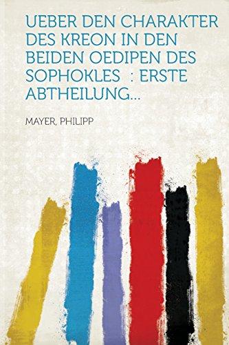Price comparison product image Ueber den Charakter des Kreon in den beiden Oedipen des Sophokles: erste Abtheilung... (German Edition)