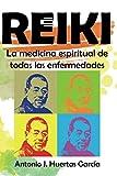 Reiki. La medicina espiritual de todas las enfermedades. (Spanish Edition)