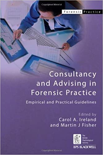 Consultancy and Advising in Forensic Practice: Empirical and Practical Guidelines (BPS Blackwell Forensic Practice Series)