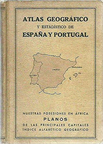 ATLAS GEOGRAFÍCO Y ESTADÍSTICO DE ESPAÑA Y PORTUGAL Con nuestras posesiones en africa, planos de las principales capitales. Índice alfabetico geografico: Amazon.es: Librería Molins: Libros