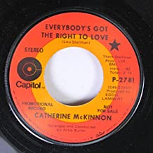CATHERINE MCKINNON 45 RPM EVERYBODY'S GOT THE RIGHT TO LOVE / JUST A LITTLE LOVIN'