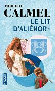 Le lit d'Aliénor : [1], Calmel, Mireille