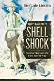 They Called It Shell Shock: Combat Stress in the First World War (Wolverhampton Military Studies)