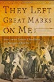 They Left Great Marks on Me : African American Testimonies of Racial Violence from Emancipation to World War I, Williams, Kidada E., 0814795366