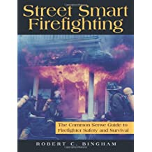 Street Smart Firefighting: The Common Sense Guide to Firefighter Safety And Survival