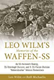 """Leo Wilm's Memories of the Waffen-SS: An SS-Heimwehr Danzig, SS-Totenkopf-Division, and 9. SS-Panzer-Division """"Hohenstaufen"""" Veteran Remembers"""