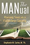 The MANual: Raising Sons in a Fatherless Society
