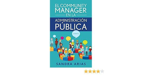 Manual del Community Manager en la Administración Pública: Una guía teórico-práctica sobre Community Management en el sector público eBook: Sandra Arias: ...
