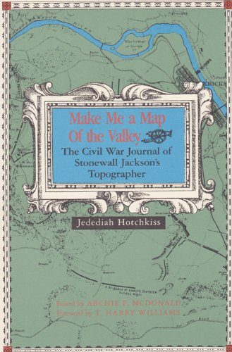 Make Me a Map of the Valley: The Civil War Journal of Stonewall Jackson's Topographer ()