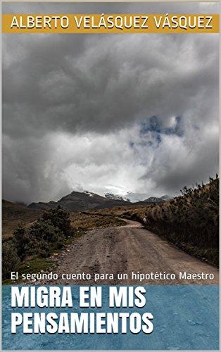 Migra en mis pensamientos: El segundo cuento para un hipotético Maestro (Un solo lienzo nº 3) (Spanish Edition)
