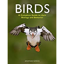 Birds: A Complete Guide to their Biology and Behavior