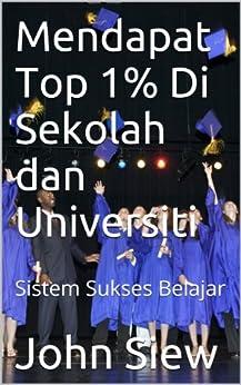 Top 1% Di Sekolah dan Universiti: Sistem Sukses Belajar Kindle Edition