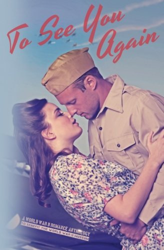 To See You Again: A World War II Anthology