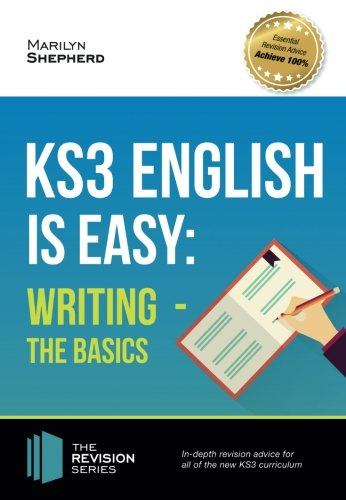 KS3: English is Easy - WRITING (The Basics): In-depth revision advice for all of the new KS3 curriculum