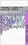 Yessickloops: My Kind of Loops: A Wild Ride full of Handmade Loops
