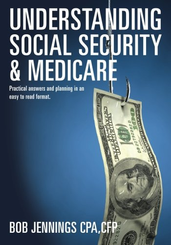 Understanding Social Security & Medicare: Practical answers and planning in an easy to read format.