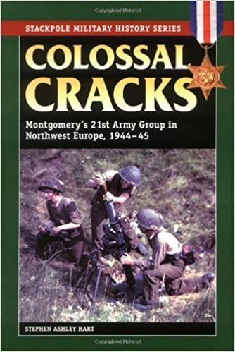 Book Colossal Cracks: Montgomery's 21st Army Group in Northwest Europe, 1944-45 (Stackpole Military History) by Stephen Ashley Hart (2007-02-01)