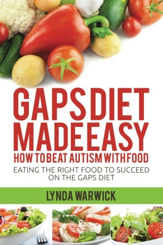 Gaps Diet Made Easy: How to Beat Autism With Food: Eating the Right Food to Succeed On the Gaps Diet [Lynda Warwick] (Tapa Blanda)