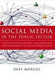 Social Media in the Public Sector : A Guide to Participation, Collaboration and Transparency in the Networked World, Mergel, Ines, 1118109945