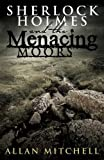 Sherlock Holmes and The Menacing Moors by Allan Mitchell