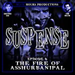 SUSPENSE, Episode 9: The Fire of Asshurbanipal | John C. Alsedek,Dana Perry-Hayes