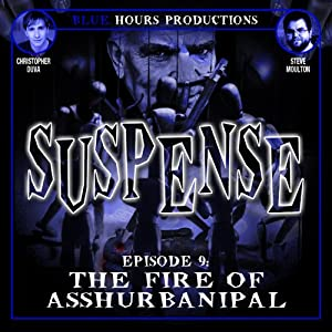 SUSPENSE, Episode 9: The Fire of Asshurbanipal Radio/TV Program