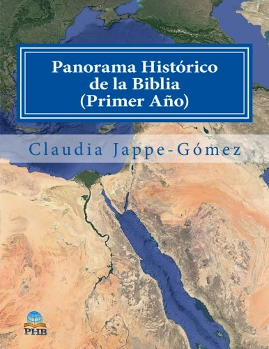Panorama Historico de la Biblia Primer Año: un estudio integral y cronologico (PHB Primer Año) (Volume 1) (Spanish Edition) [Claudia K Jappe-Gomez] (Tapa Blanda)