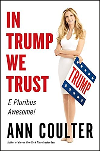 Coulter – In Trump We Trust: E Pluribus Awesome!