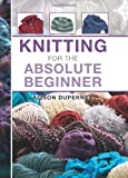 Knitting for the Absolute Beginner, Alison Dupernex, 184448873X