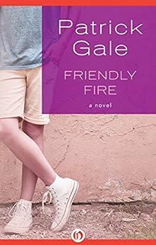 Friendly Fire: A Novel by [Gale, Patrick]