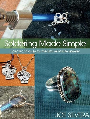 - Soldering Made Simple: Easy techniques for the kitchen-table jeweler