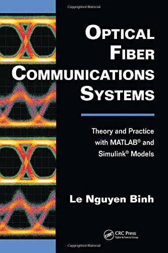 Optical Fiber Communications Systems: Theory and Practice with MATLAB® and Simulink® Models (Optics and Photonics)