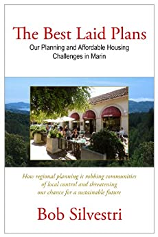 The Best Laid Plans: Our Planning and Affordable Housing Challenges in Marin by [Silvestri, Bob]