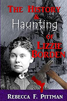 The History and Haunting of Lizzie Borden: New evidence & photos by [Pittman, Rebecca F.]
