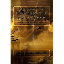 Kingdom of Darkness in a fallen World: The truth and origin behind what's been out there all along, hiding in the dark corners of our world.